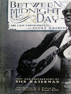 Between Midnight and Day The Last Unpublished Blues Archive Book