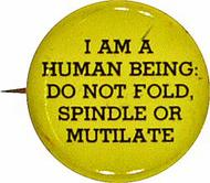 I Am A Human Being: Do Not Fold, Spindle Or Mutilate Vintage Pin