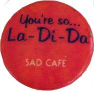 Sad Cafe Pin