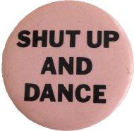 Shut Up And Dance Pin
