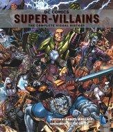DC Comics: Super-Villains - The Complete Visual History Book