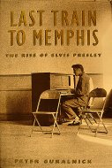 Last Train To Memphis: The Rise Of Elvis Presley Book