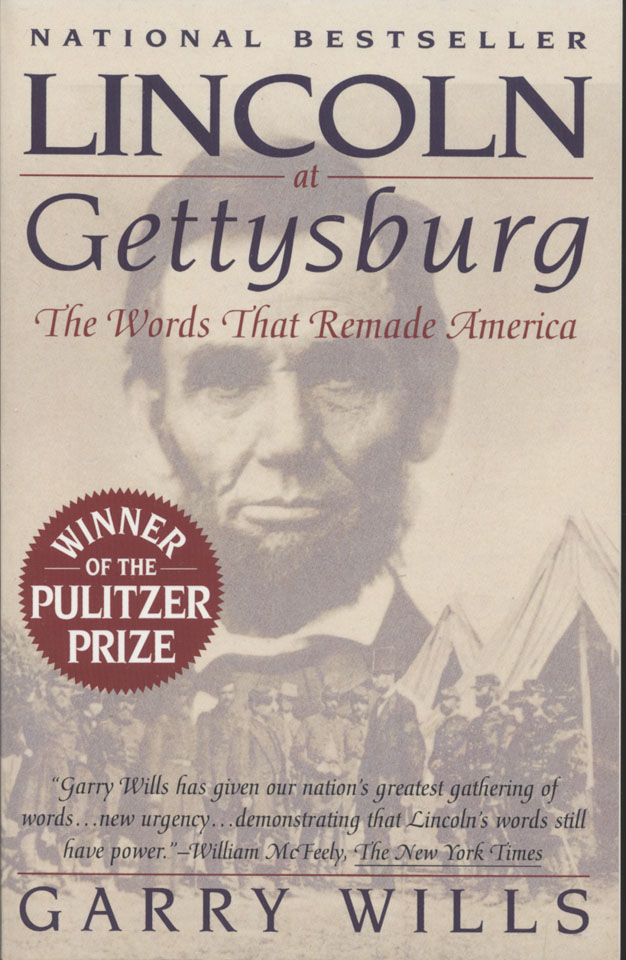 an analysis of lincoln at gettysburg the words that remade america by garry wills Notes on the gettysburg address by abraham lincoln  remains garry wills's pulitzer prize-winning book lincoln at gettysburg: the words that remade america.