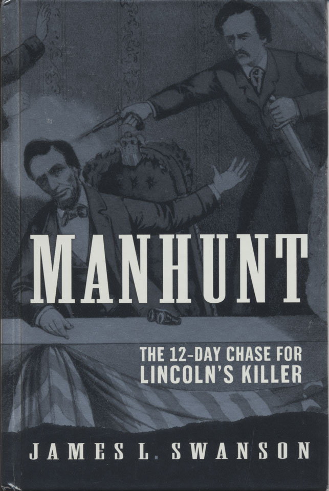 a review of the book manhunt a 12 day chase for lincolns killer by james l swanson This book was centered around the plan action and chase for lincons killer, jhon willkes booth the author james l swanson gave actual accounts from the witnesses and people involved in assasinations i thought the book was an interesting and some what easy read.