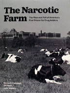 The Narcotic Farm The Rise and Fall of America's First Prison for Drug Addicts Book
