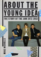 About the Young Idea: the Story of The Jam 1972-1982 Book