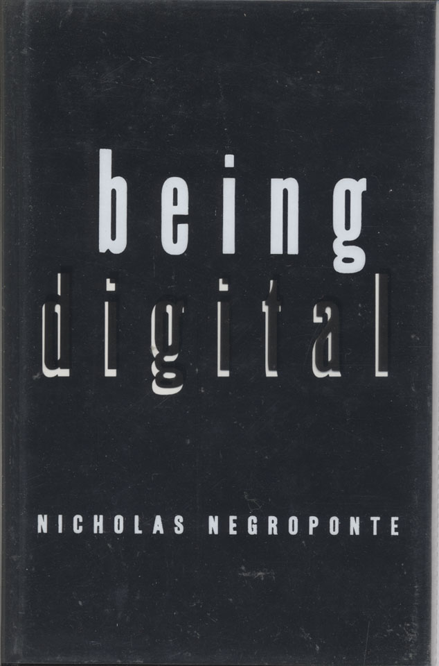 an analysis of being digital a book by nicholas negroponte Negroponte's description of the growth of digital technologies as almost genetic in its nature evokes the organic metaphor of exponential growth to describe the dynamic rate and self-organizing character of change in this sense, negroponte's book is as much about change as it is about the future.