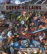 DC Comics: Super-Villains - The Complete Visual History Book
