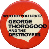 George Thorogood & The Destroyers Pin