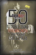 Guitar Player Presents: 50 Unsung Heroes of the Guitar Book