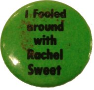 I Fooled Around With Rachel Sweet Pin
