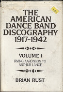 The American Dance Band Discography (1917-1942): Volume 1 - Irving Aaronson To Arthur Lange Book