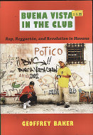 Buena Vista in the Club: Rap, Reggaeton, and Revolution in Havana Book