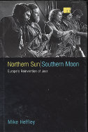 Northern Sun / Southern Moon: Europe's Reinvention of Jazz Book