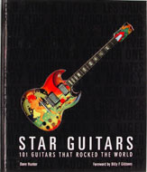 Star Guitars: 101 Guitars That Rocked The World Book