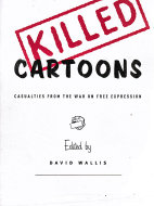 Killed Cartoons: Casualties from the War on Free Expression Book