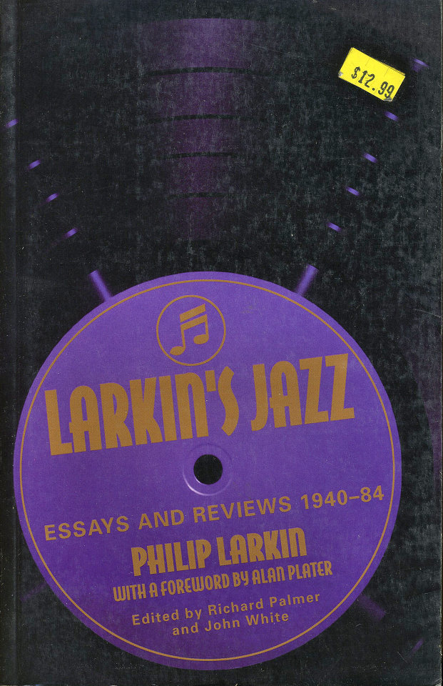 Larkin's Jazz: Essays and Reviews (1940 - 84)