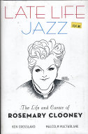 Late Life Jazz: The Life and Career of Rosemary Clooney Book