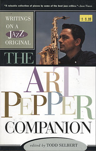 Writings on a Jazz Original: The Art Pepper Companion