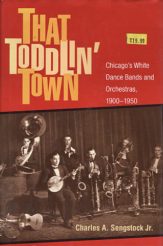 That Toddlin' Town: Chicago's White Dance Bands and Orchestras (1900 - 1950)
