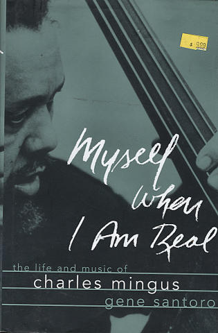 Myself When I Am Real: The Life and Music of Charles Mingus
