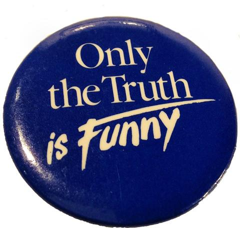 Only The Truth Is Funny Pin