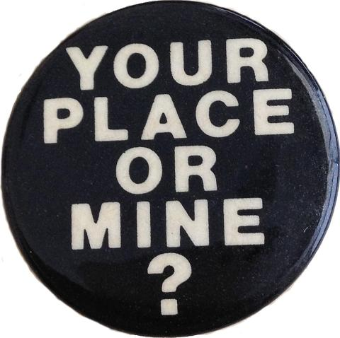 Your Place Or Mine? Pin