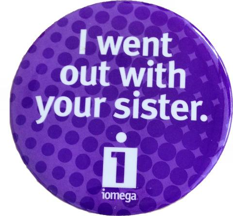 I Went Out With Your Sister Pin