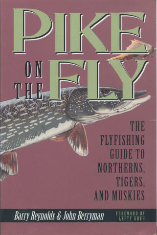 Pike On The Fly: The Flyfishing Guide to Northerns, Tigers, and Muskies