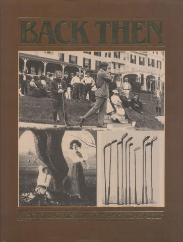 Back Then: A Pictorial History of American Golf