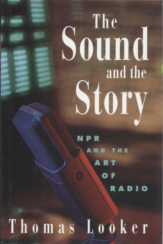The Sound And The Story: NPR and the Art of Radio