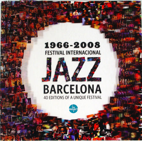 1966 - 2008 Jazz Barcelona: 40 Editions of a Uniques Festival