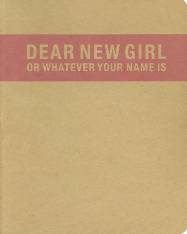 Dear New Girl Or Whatever Your Name Is