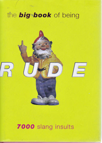 The Big Book Of Being Rude: 7,000 Slang Insults