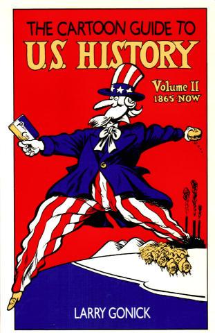The Cartoon Guide To U.S. History Volume II 1865 - Now