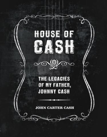 House of Cash - The Legacies of my Father, Johnny Cash