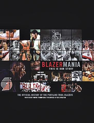 Blazermania - This is Our Story — The Official History of Portland Trailblazers