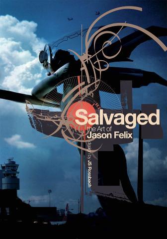 Salvaged - The Art of Jason Felix
