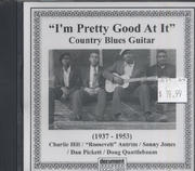 """""""I'm Pretty Good At It"""" Country Blues Guitar (1937-1953) CD"""