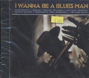 I Wanna Be A Blues Man CD
