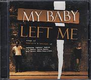 My Baby Left Me CD
