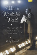 What A Wonderful World: The Magic Of Louis Armstrong's Later Years Book