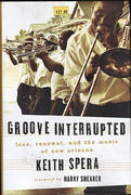 Groove Interrupted: Loss, Renewal, and the Music of New Orleans Book