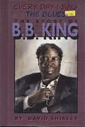 Every Day I Sing The Blues: The Story Of B.B. King Book