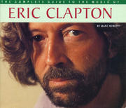 The Complete Guide to the Music of Eric Clapton Book