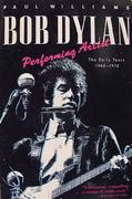 Bob Dylan Performing Artist The Early Years 1960-1973 Book