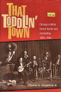 That Toddlin' Town: Chicago's White Dance Bands and Orchestras (1900 - 1950) Book