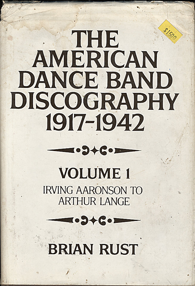 The American Dance Band Discography (1917-1942): Volume 1 - Irving Aaronson To Arthur Lange
