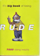 The Big Book Of Being Rude: 7,000 Slang Insults Book