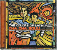 The Colors of Latin Jazz: Cha Cha Soul! CD